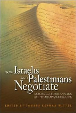 How Israelis and Palestinians Negotiate: A Cross-Cultural Analysis of the Oslo Peace Process