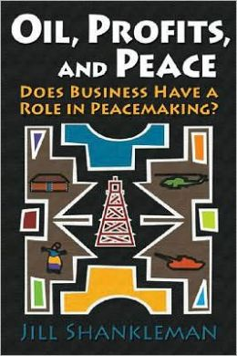 Oil, Profits, and Peace: Does Business Have a Role in Peacemaking?