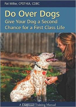 Do over Dogs: Give Your Dog a Second Chance for a First-Class Life