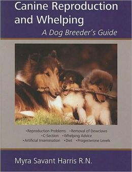 Canine Reproduction and Whelping A Dog Breeder's Guide