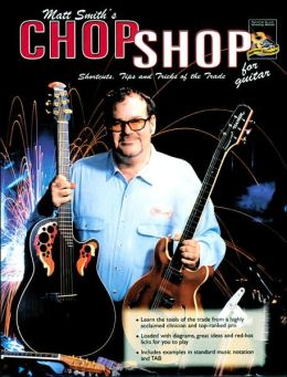 Guitar Chop Shop: Shortcuts, Tips, and Tricks of the Trade