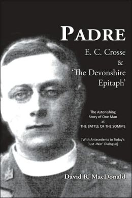 Padre E. C. Crosse and 'the Devonshire Epitaph': The Astonishing Story of One Man at the Battle of the Somme (with Antecedents to Today's 'Just War' Dialogue)