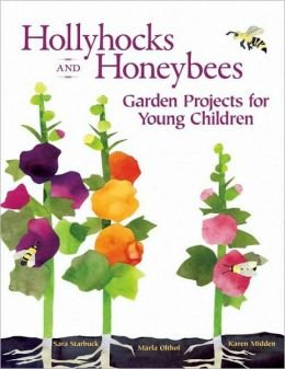 Hollyhocks and Honeybees: Garden Projects for Young Children