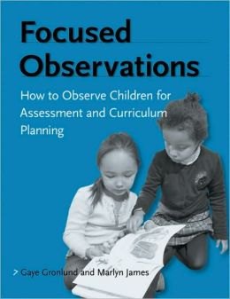 Focused Observations: How to Observe Children for Assessment and Curriculum Planning