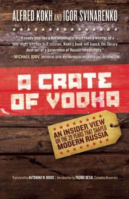 Crate of Vodka: An Insider View On The 20 Years That Shaped Modern Russia