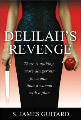 Delilah's Revenge: There Is Nothing More Dangerous for a Man Than a Woman with a Plan