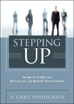 Stepping Up: 12 Ways to Rev Up, Revitalize, or Renew Your Career