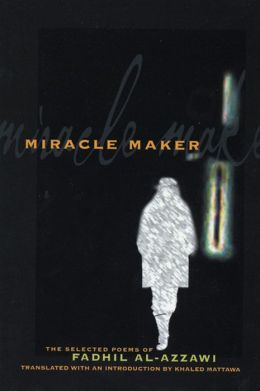Miracle Maker: The Selected Poems of Fadhil Al-Azzawi
