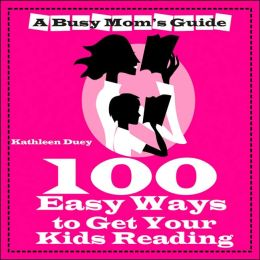 100 Easy Ways to Get Your Kids Reading (A Busy Mom's Guide)
