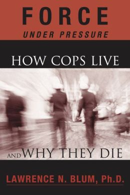 Force Under Pressure: Why Cops Live and Why They Die