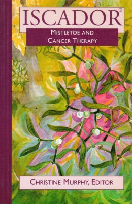 Iscador: Mistletoe and Cancer Therapy