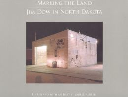 Marking the Land: Jim Dow in North Dakota