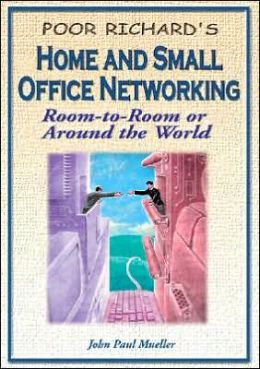 Poor Richard's Home and Small Office Networking: Room-to-Room or around the World