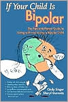 If Your Child is Bipolar: The Parent -to-Parent Guide to Living with and Loving a Biopolar Chid