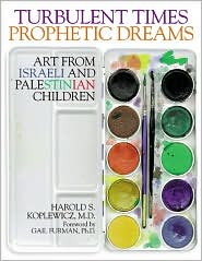 Turbulent Times/Prophetic Dreams: Art from Israeli and Palestinian Children