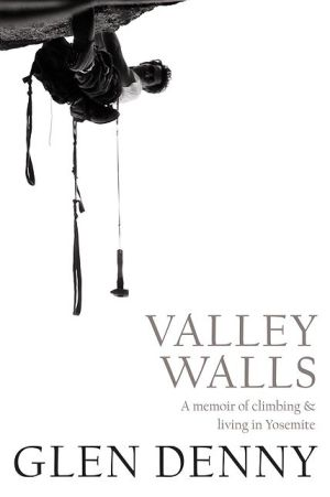 Valley Walls: A Memoir of Climbing and Living in Yosemite