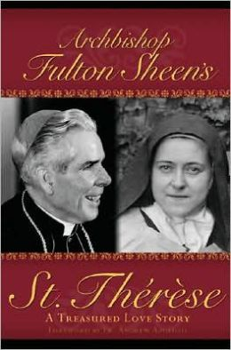 Archbishop Fulton Sheen's St. Thérèse: A Treasured Love Story