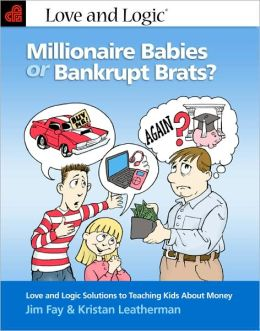 Millionaire Babies or Bankrupt Brats: Love and Logic Solutions to Teaching Kids About Money