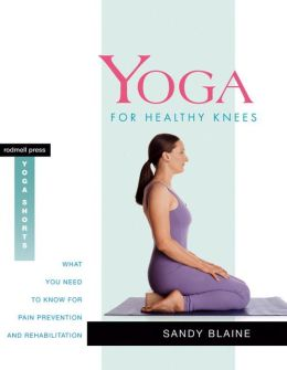 Yoga for Healthy Knees: What You Need to Know for Pain Prevention and Rehabilitation (Rodmell Press Yoga Shorts Series)