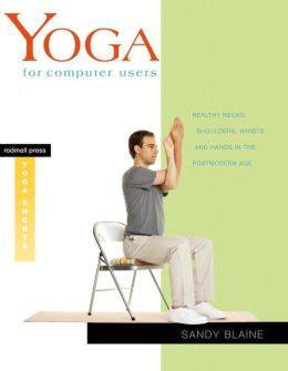 Yoga for Computer Users: Healthy Necks, Shoulders, Wrists, and Hands in the Postmodern Age