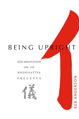 Being Upright: Zen Meditation and the Bodhisattva Precepts