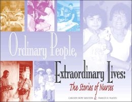 Ordinary People, Extraordinary Lives: Stories of Nurses