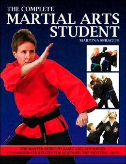 Complete Martial Arts Student: The Master Guide to Basic and Advanced Classroom Strategies for Learning the Fighting Arts