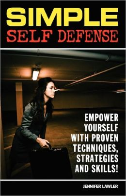 Simple Self Defense: Empower Yourself with Proven Techniques, Strategies and Skills!