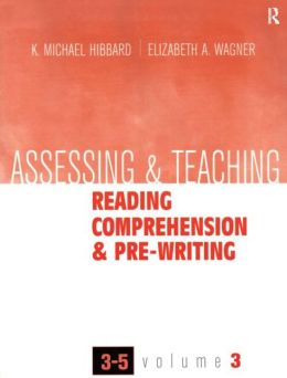 Assessing and Teaching Reading Comprehension and Pre-Writing, Grades 3-5
