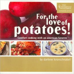 For the Love of Potatoes: Comfort Cooking with an American Favorite (Versatile Vegetable Cookbook Series #1)