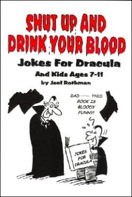 Shut up and Drink Your Blood: Jokes for Dracula and Kids Ages 7-11