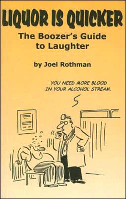 Liquor Is Quicker: The Boozer's Guide to Laughter