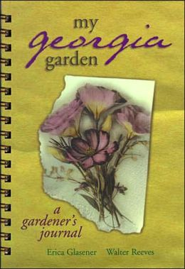 My Georgia Garden (My Gardener's Journal) Erica Glasener and Allison Starcher