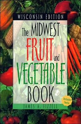 Midwest Fruit and Vegetable Book Wisconsin Edition