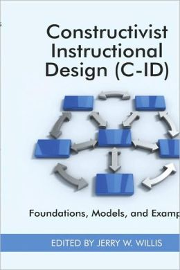 Constructivist Instructional Design (C-Id) Foundations, Models, And Examples (Hc)