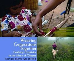 Weaving Generations Together: Evolving Creativity in the Maya of Chiapas