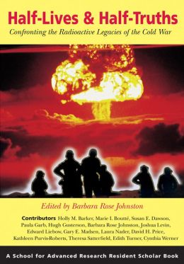 Half-Lives and Half-Truths: Confronting the Radioactive Legacies of the Cold War