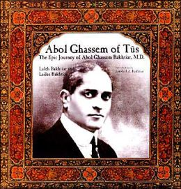 Abol Ghassem of Tus: The Epic Journey of Abol Ghassem Bakhtiar, M. D.