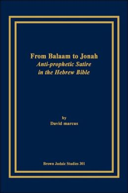 From Balaam to Jonah: Anti-prophetic Satire in the Hebrew Bible