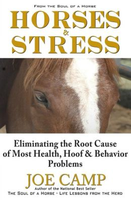 Horses & Stress: Eliminating the Root Cause of Most Health, Hoof, & Behavior Problems
