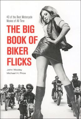 The Big Book of Biker Flicks: 40 of the Best Motorcycle Movies of All Times