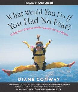 What Would You Do if You Had No Fear?: Living Your Dreams while Quakin' in Your Boots