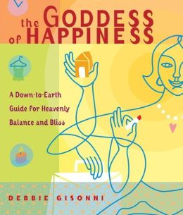 The Goddess of Happiness: A Down-to-Earth Guide for Heavenly Balance and Bliss