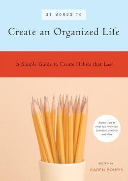 31 Words to Create an Organized Life: Simple Strategies and Expert Advice to Win the Battle Against Chaos and Clutter