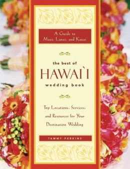 The Best of Hawaii Wedding Book: Guide to Maui, Lanai, and Kauai-Top Locations, Services, and Resources for Your Destination Wedding