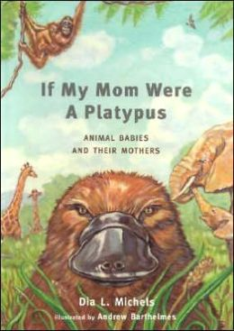 If My Mom Were a Platypus:Animal Babies and Their Mothers