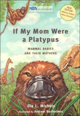 If My Mom Were a Platypus: Mammal Babies and Their Mothers: New Edition with Metrics Added and New Glossary