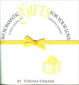 365 Romantic Gifts for Your Love: A Daily Guide to Creative Giving
