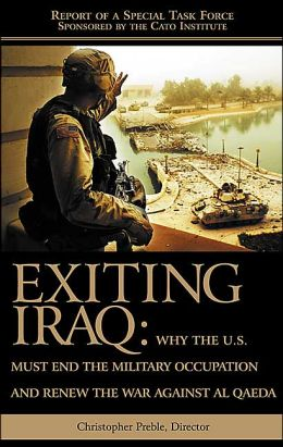Exiting Iraq: Why the U.S. Must End the Military Occupation and Renew the War against Al Qaeda