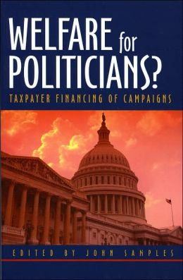 Welfare for Politicians: Taxpayer Financing of Campaigns
